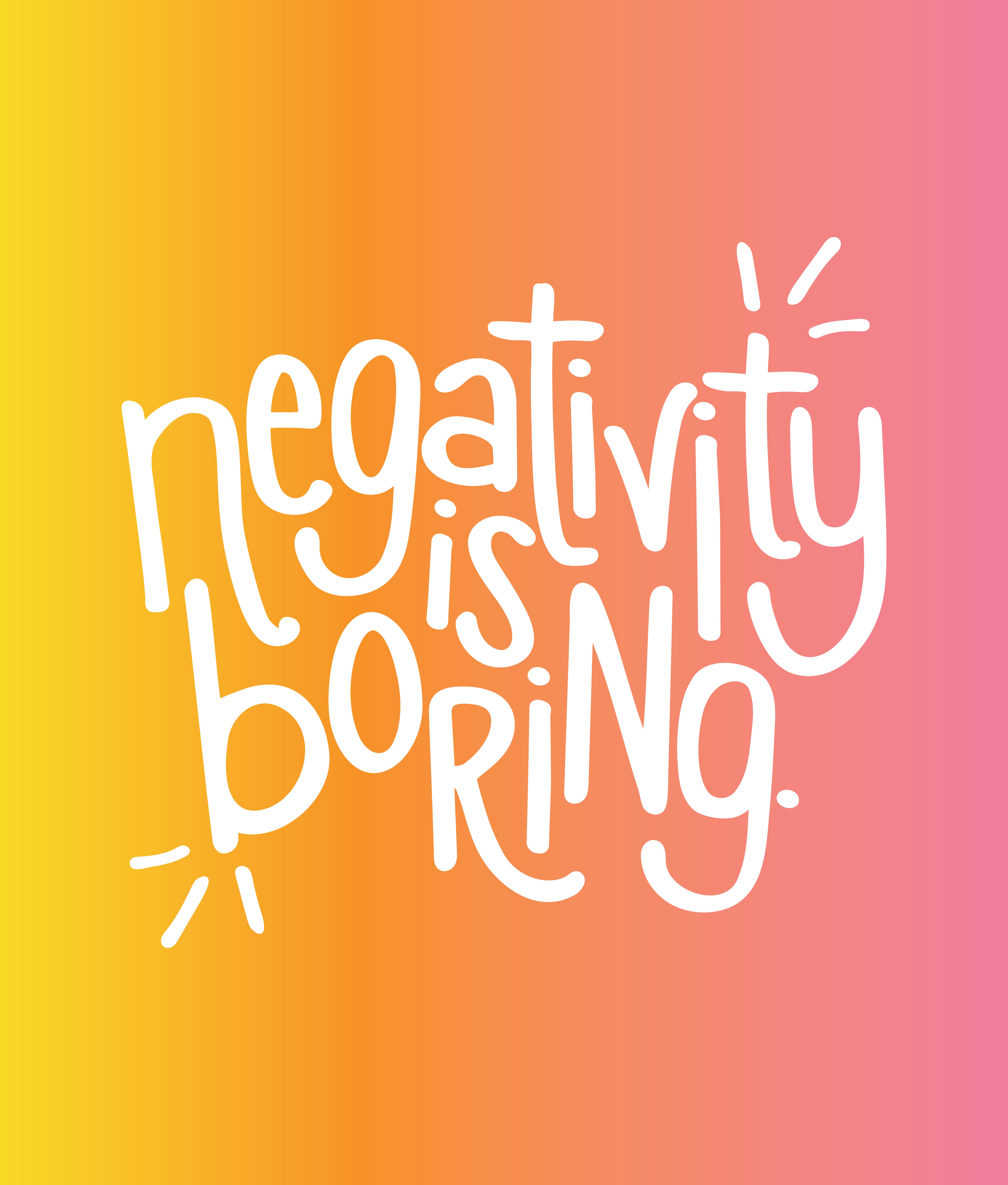 negativity is boring